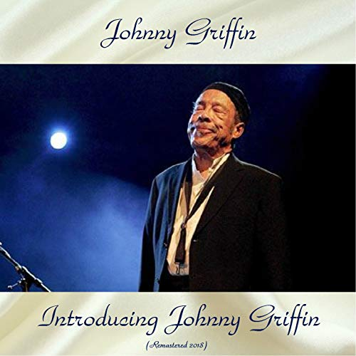 Introducing Johnny Griffin (feat. Wynton Kelly / Max Roach) [Remastered 2018]
