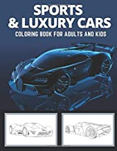 Sports and luxury cars coloring book for adults and kids: Creative designs of Lamborghini, Porsche, Ferrari, Bugatti, Tesla, Bentley and lots more