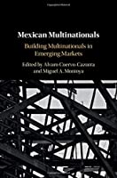 Mexican Multinationals: Building Multinationals in Emerging Markets