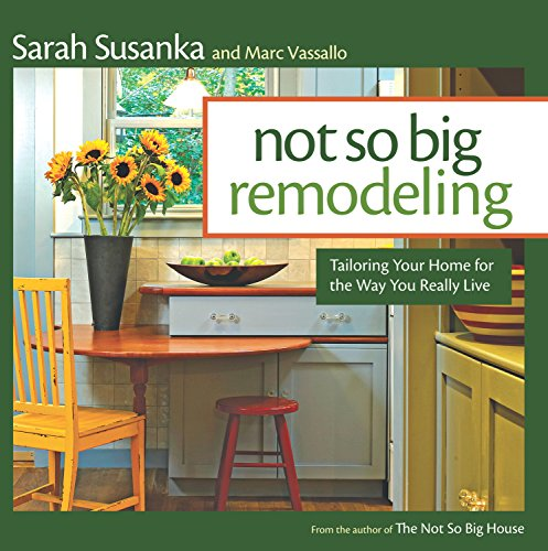 Compare Textbook Prices for Not So Big Remodeling: Tailoring Your Home for the Way You Really Live Illustrated Edition ISBN 9781600858246 by Susanka, Sarah,Vassallo, Marc