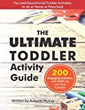 The Ultimate Toddler Activity Guide: Fun & educational activities to do with your toddler (Early...