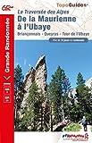 De la Maurienne à l'Ubaye - La traversée des Alpes. Briançonnais, Queyras, Tour de l'Ubaye