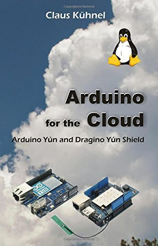 Arduino for the Cloud: Arduino Yún and Dragino Yún Shield by Kühnel, Claus (2015) Paperback