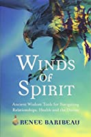 Winds of Spirit: Ancient Wisdom Tools for Navigating Relationships, Health and the Divine