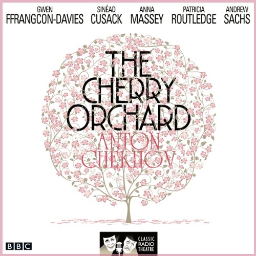 The Cherry Orchard: (Classic Radio Theatre - Dramatised) cover art