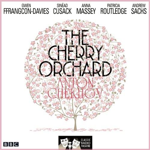 The Cherry Orchard: (Classic Radio Theatre - Dramatised)