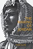The Making of Jordan: Tribes, Colonialism and the Modern State (Library of Modern Middle East Studies)