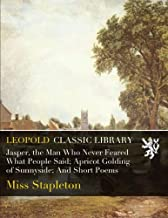 Jasper, the Man Who Never Feared What People Said; Apricot Golding of Sunnyside; And Short Poems