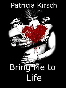 Bring Me to Life by [Patricia Kirsch]