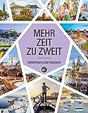 Mehr Zeit zu zweit: Europatrips zum Verlieben (KUNTH Bildbände/Illustrierte Bücher)
