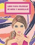 libro para colorear de moda y maquillaje: Libro para colorear de moda y maquillaje para niñas, niños y adolescentes: un libro para colorear para niñas ... moda para niñas, ropa y maquillaje para niñas