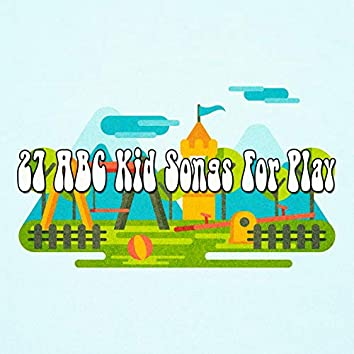 27 ABC Kid Songs For Play