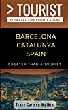 Greater Than a Tourist- Barcelona Catalunya Spain: 50 Travel Tips from a Local
