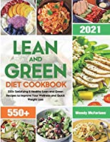 Lean and Green Diet Cookbook 2021: 550+ Satisfying & Healthy Lean and Green Recipes to Improve Your Wellness and Quick Weight Loss