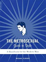 The Metrosexual Guide To Style: A Handbook For The Modern Man
