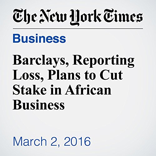 Barclays, Reporting Loss, Plans to Cut Stake in African Business cover art