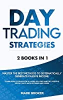 Day Trading Strategies: Master the best methods to sistematically generate passive income. Learn how to trade for a living as a pro and get positive ROI in 7 days with options and forex