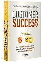 Customer Success: como as empresas inovadoras descobriram que a melhor forma de aumentar a receita é garantir o sucesso...