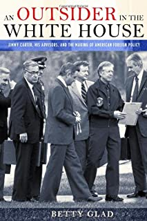 An Outsider in the White House: Jimmy Carter, His Advisors, and the Making of American Foreign Policy