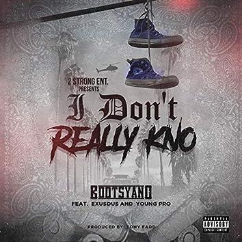 I Don't Really Kno