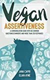 Vegan Assertiveness: A communication guide with 80 common questions and comments and more than 250 responses