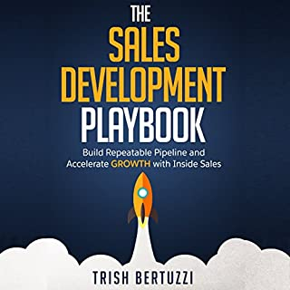 The Sales Development Playbook     Build Repeatable Pipeline and Accelerate Growth with Inside Sales              By:                                                                                                                                 Trish Bertuzzi                               Narrated by:                                                                                                                                 Gary Tiedemann                      Length: 5 hrs and 58 mins     19 ratings     Overall 4.6