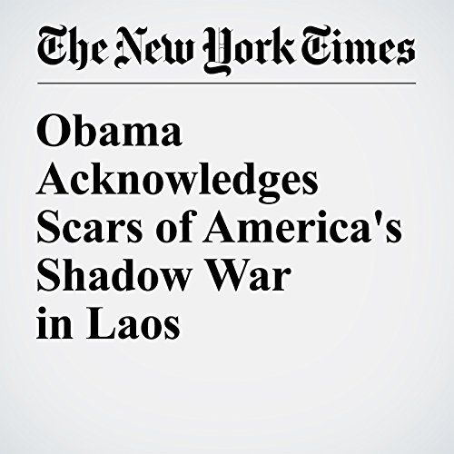 Obama Acknowledges Scars of America's Shadow War in Laos cover art