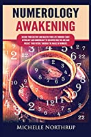 Numerology Awakening: Decode Your Destiny and Master Your Life through Tarot, Astrology and Numerology to Discover Who You Are and Predict Your Future through the Magic of Numbers