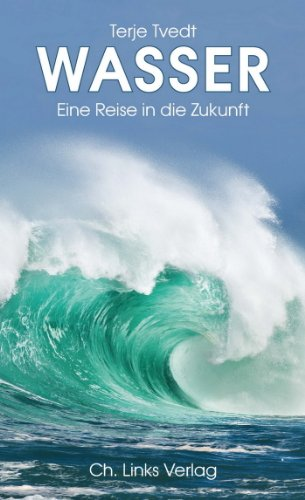 Wasser: Eine Reise in die Zukunft (Politik & Zeitgeschichte)