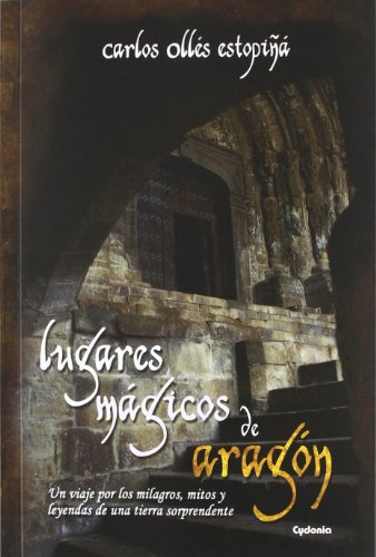 Lugares mágicos de Aragón: Un viaje por los milagros, mitos y leyendas de una tierra sorprendente: 2 (Viajar)