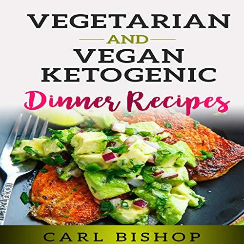 Vegetarian and Vegan Ketogenic Dinner Recipes audiobook cover art
