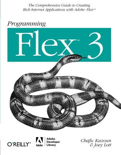 Programming Flex 3: The Comprehensive Guide to Creating Rich Internet Applications with Adobe Flex