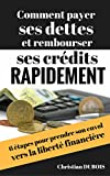 Comment payer ses dettes et rembourser ses crédits rapidement (Série Finances personnelles - Livre 6): 6 étapes pour prendre son envol  vers la liberté financière