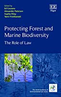 Protecting Forest and Marine Biodiversity: The Role of Law (Iucn Academy of Environmental Law)