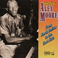 From North Dallas to the East Side by Whistling' Alex Moore (2004-10-05)