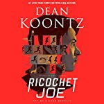 Ricochet Joe                   By:                                                                                                                                 Dean Koontz                               Narrated by:                                                                                                                                 James Patrick Cronin                      Length: 1 hr and 42 mins     1,890 ratings     Overall 3.9