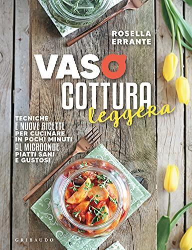 Vasocottura leggera: Tecniche e nuove ricette per cucinare in pochi minuti al microonde piatti sani e gustosi