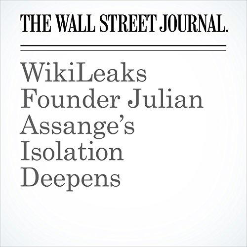 WikiLeaks Founder Julian Assange's Isolation Deepens audiobook cover art
