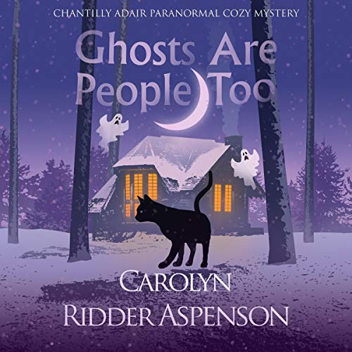 Ghosts Are People Too: The Chantilly Adair Psychic Medium Cozy Mystery Series, Book 2