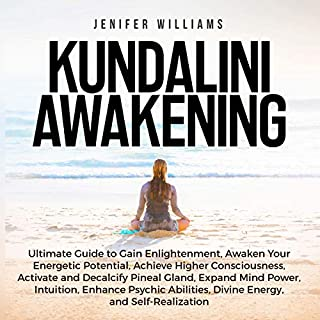 Kundalini Awakening     Ultimate Guide to Gain Enlightenment, Awaken Your Energetic Potential, Higher Consciousness, Expand Mind Power, Enhance Psychic Abilities, Divine Energy, and Self-Realization              By:                                                                                                                                 Jenifer Williams                               Narrated by:                                                                                                                                 Gina Rogers                      Length: 3 hrs and 35 mins     34 ratings     Overall 4.9