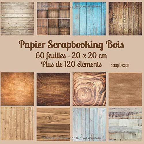 Papier Scrapbooking Bois: 60 feuilles 20 x 20 cm Plus de 120 éléments