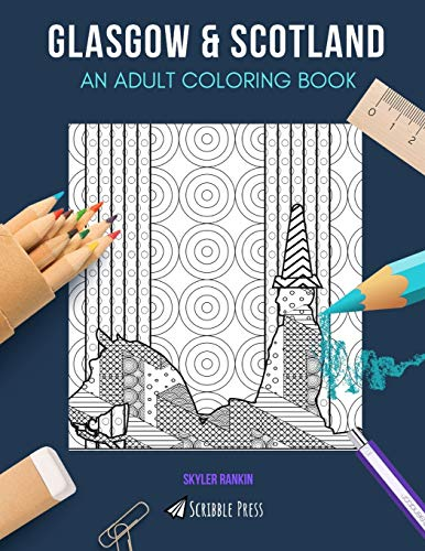 GLASGOW & SCOTLAND: AN ADULT COLORING BOOK: Glasgow & Scotland - 2 Coloring Books In 1