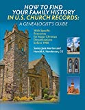How to Find Your Family History in U.S. Church Records: A Genealogist s Guide: With Specific Resources for Major Christian Denominations before 1900