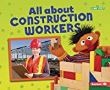All about Construction Workers (Sesame Street (R) Loves Community Helpers)