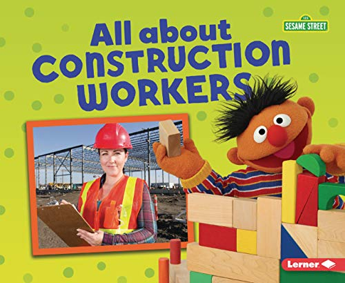 All about Construction Workers (Sesame Street Loves Community Helpers)