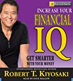 Rich Dad's Increase Your Financial IQ - Get Smarter with Your Money by Robert T. Kiyosaki (2008-03-26) - Business Plus - 26/03/2008
