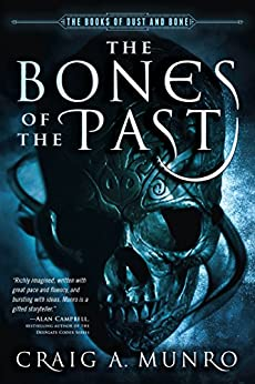 The Bones of the Past (Books of Dust and Bone) by [Craig A. Munro]