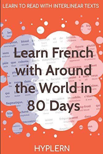 Learn French with Around The World In 80 Days: Interlinear French to English (Learn French with Interlinear Stories for Beginners and Adva)