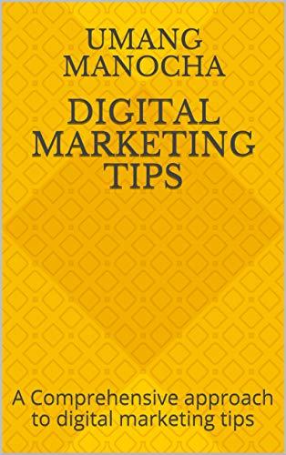 Digital Marketing Tips: A Comprehensive approach to digital marketing tips (English...