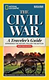 National Geographic The Civil War: A Traveler s Guide (National Geographic Blue & Gray Education Society)